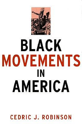 Black Movements in America By Robinson, Cedric J.