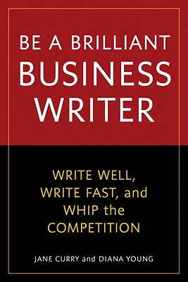 Be a Brilliant Business Writer By Curry, Jane/ Young, Diana