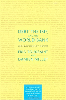 Debt, the IMF, and the World Bank By Toussaint, Eric/ Millet, Damien